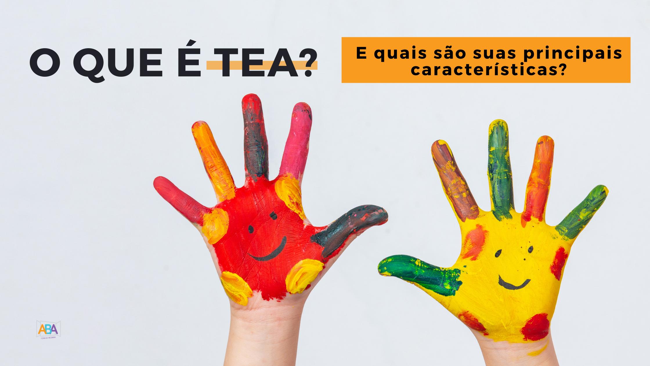 O que é TEA? E quais são suas principais características?